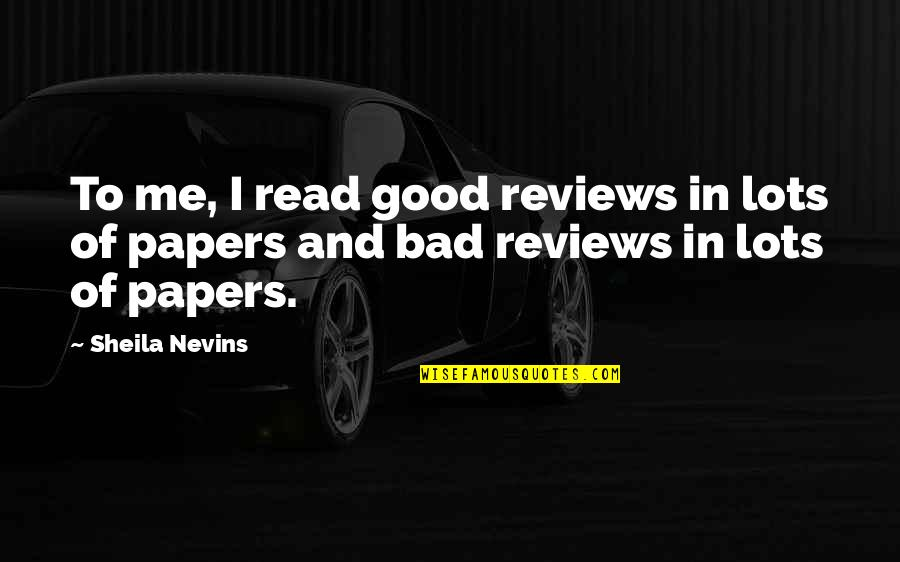 Bad Reviews Quotes By Sheila Nevins: To me, I read good reviews in lots