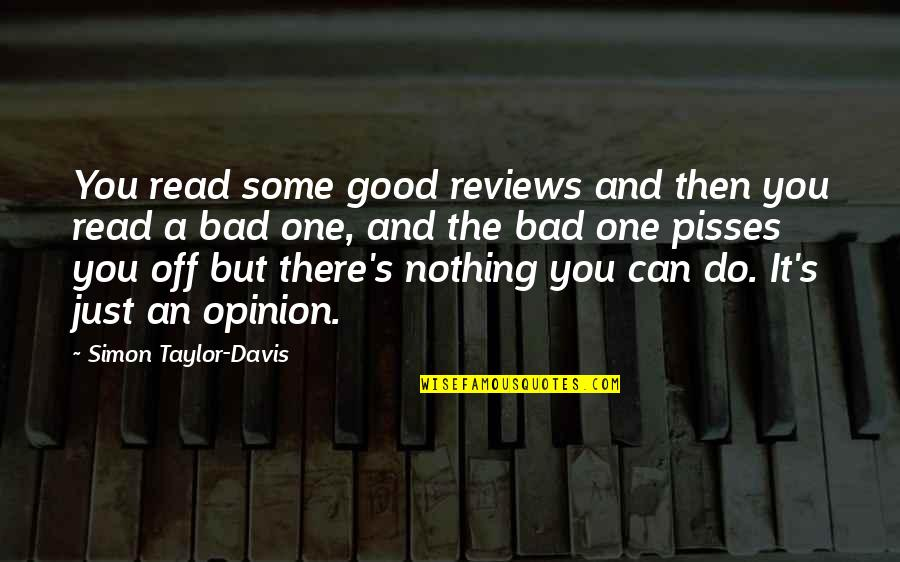 Bad Reviews Quotes By Simon Taylor-Davis: You read some good reviews and then you