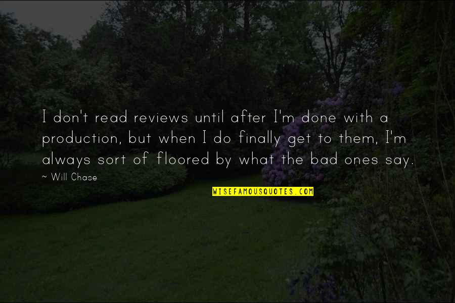 Bad Reviews Quotes By Will Chase: I don't read reviews until after I'm done