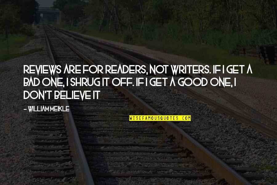 Bad Reviews Quotes By William Meikle: Reviews are for readers, not writers. If I