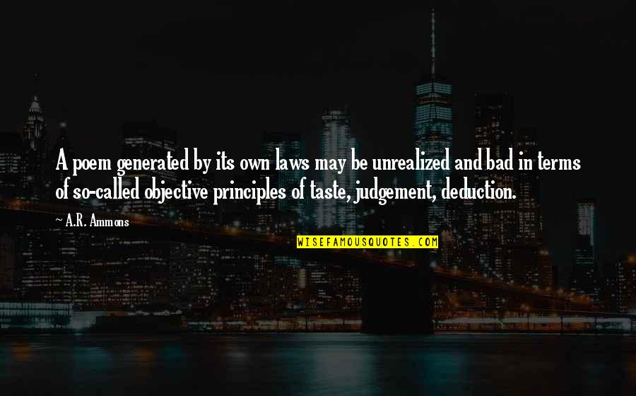 Bad Taste Quotes By A.R. Ammons: A poem generated by its own laws may