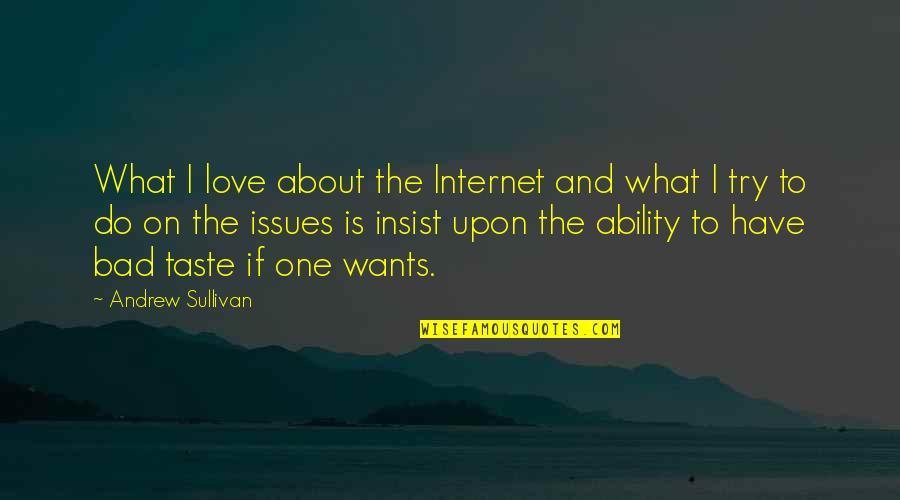 Bad Taste Quotes By Andrew Sullivan: What I love about the Internet and what