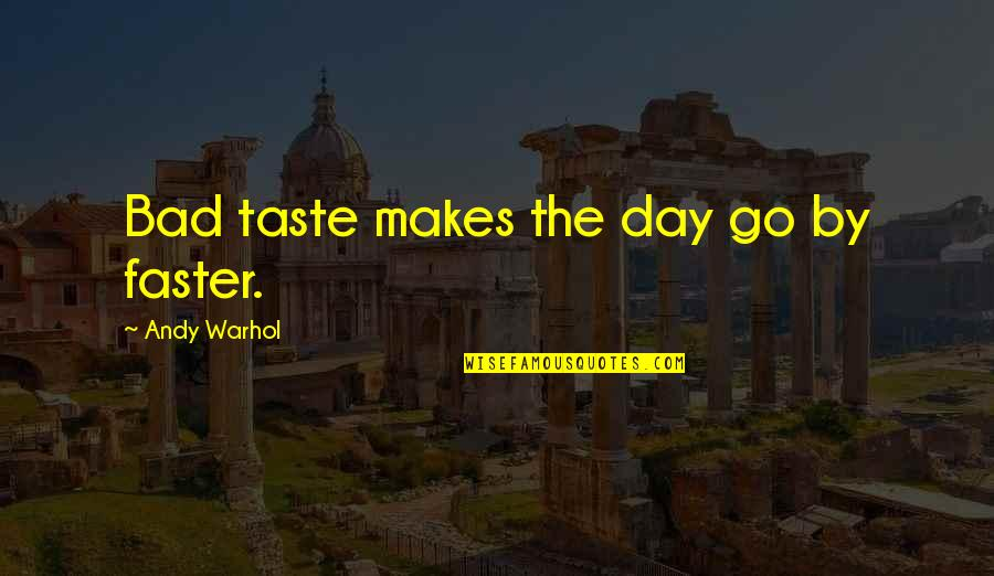 Bad Taste Quotes By Andy Warhol: Bad taste makes the day go by faster.