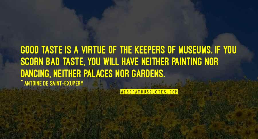 Bad Taste Quotes By Antoine De Saint-Exupery: Good taste is a virtue of the keepers