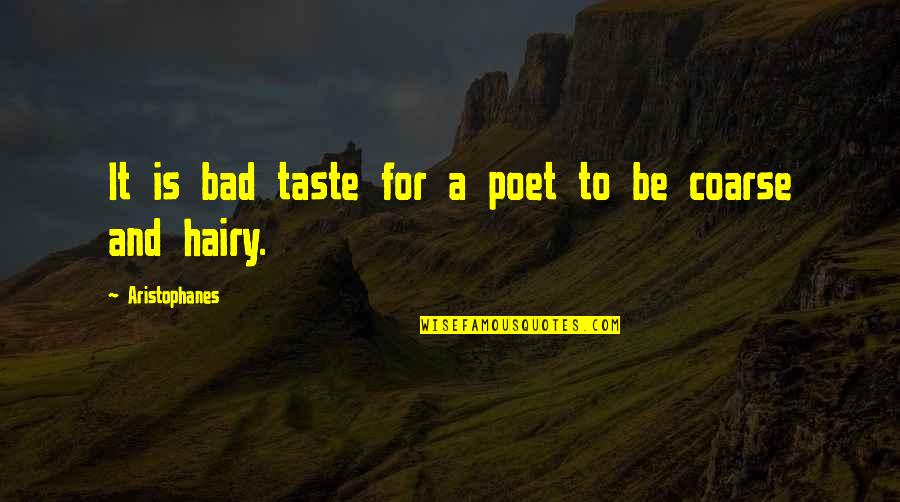 Bad Taste Quotes By Aristophanes: It is bad taste for a poet to
