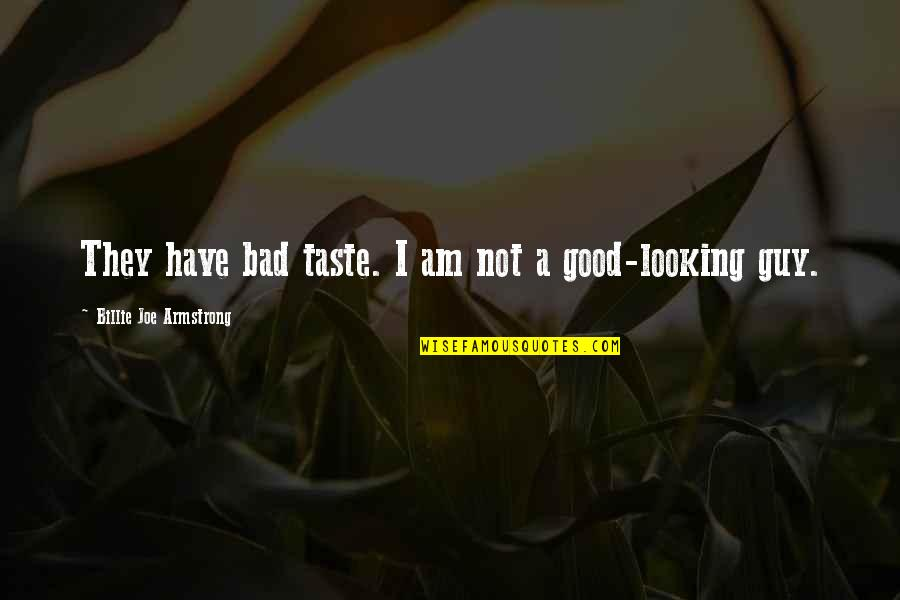 Bad Taste Quotes By Billie Joe Armstrong: They have bad taste. I am not a