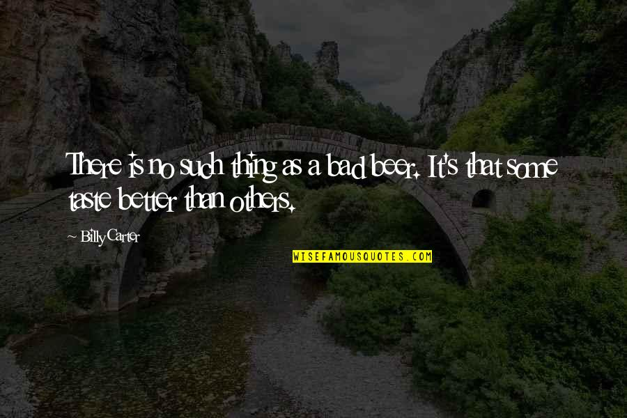 Bad Taste Quotes By Billy Carter: There is no such thing as a bad