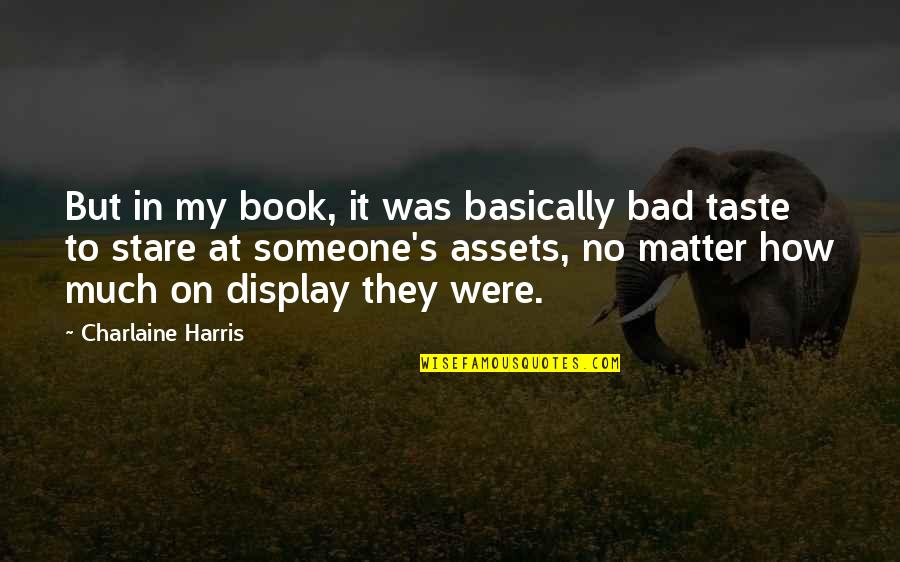 Bad Taste Quotes By Charlaine Harris: But in my book, it was basically bad
