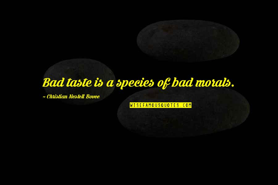 Bad Taste Quotes By Christian Nestell Bovee: Bad taste is a species of bad morals.