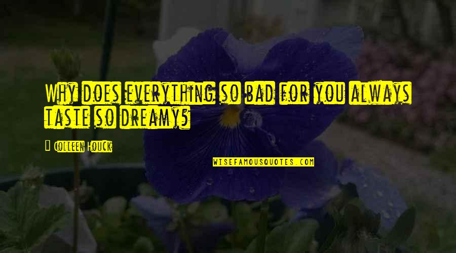 Bad Taste Quotes By Colleen Houck: Why does everything so bad for you always