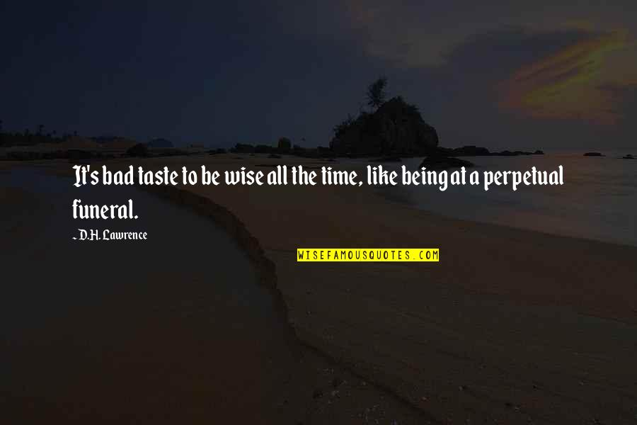 Bad Taste Quotes By D.H. Lawrence: It's bad taste to be wise all the
