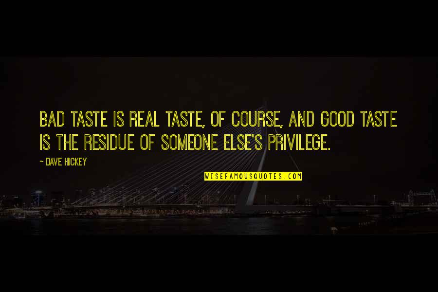 Bad Taste Quotes By Dave Hickey: Bad taste is real taste, of course, and