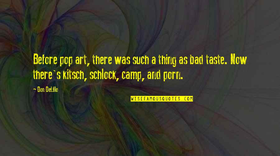 Bad Taste Quotes By Don DeLillo: Before pop art, there was such a thing
