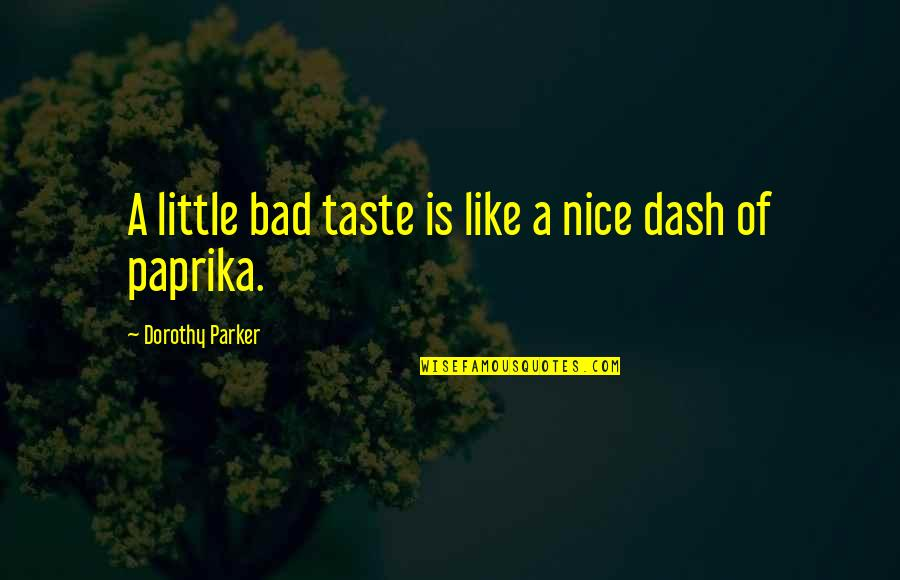 Bad Taste Quotes By Dorothy Parker: A little bad taste is like a nice