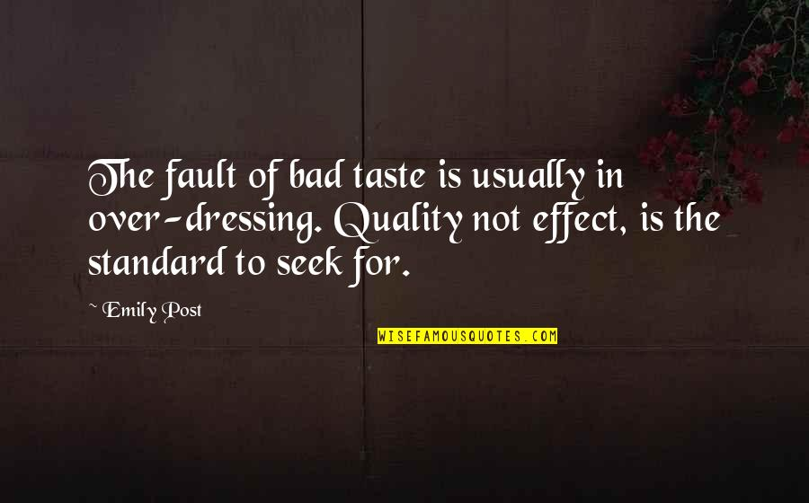 Bad Taste Quotes By Emily Post: The fault of bad taste is usually in