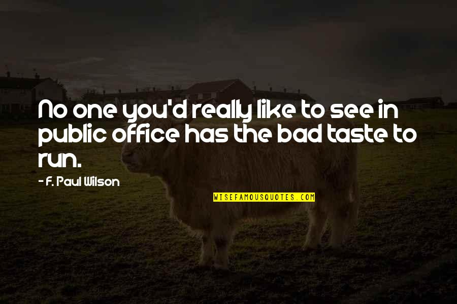 Bad Taste Quotes By F. Paul Wilson: No one you'd really like to see in