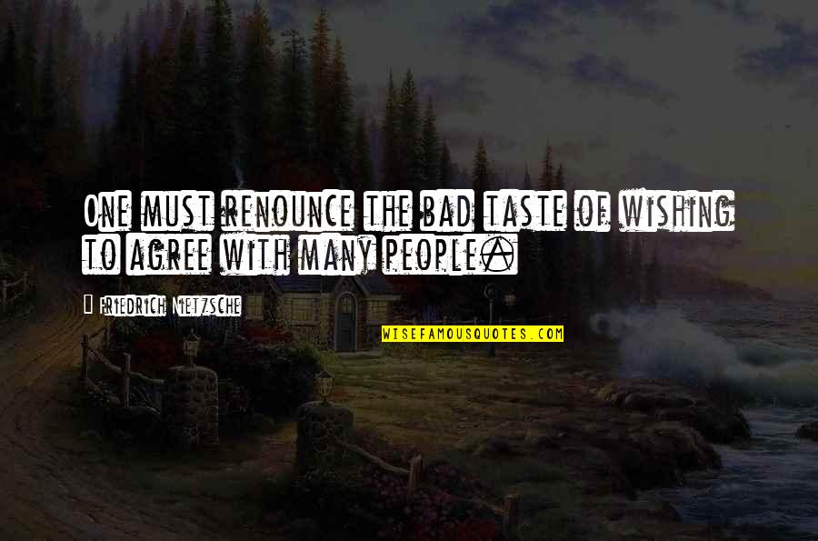 Bad Taste Quotes By Friedrich Nietzsche: One must renounce the bad taste of wishing