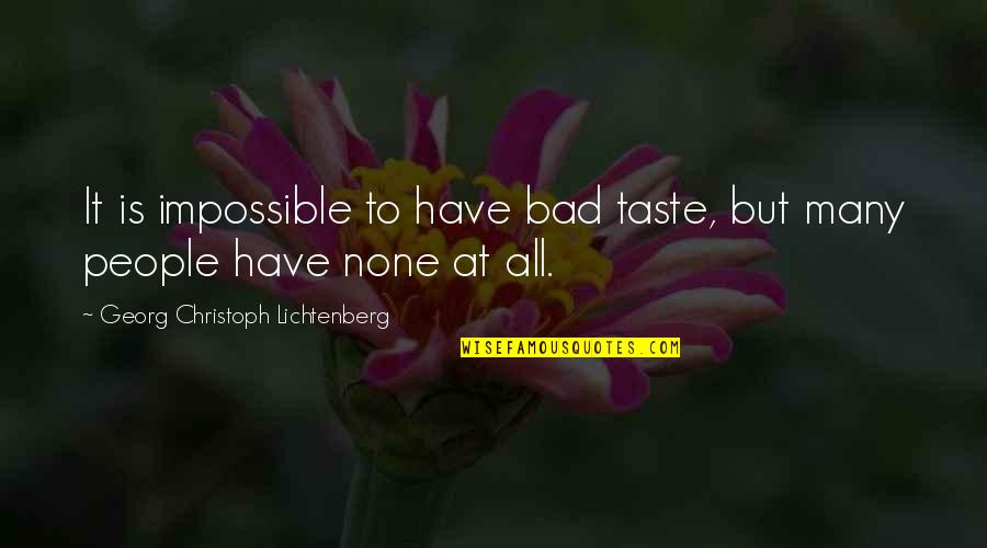 Bad Taste Quotes By Georg Christoph Lichtenberg: It is impossible to have bad taste, but