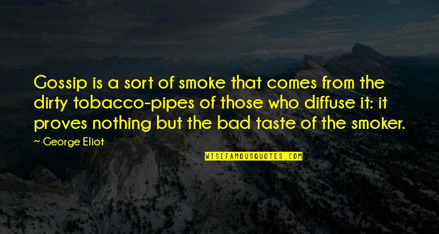 Bad Taste Quotes By George Eliot: Gossip is a sort of smoke that comes
