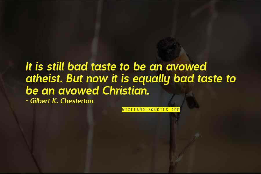 Bad Taste Quotes By Gilbert K. Chesterton: It is still bad taste to be an