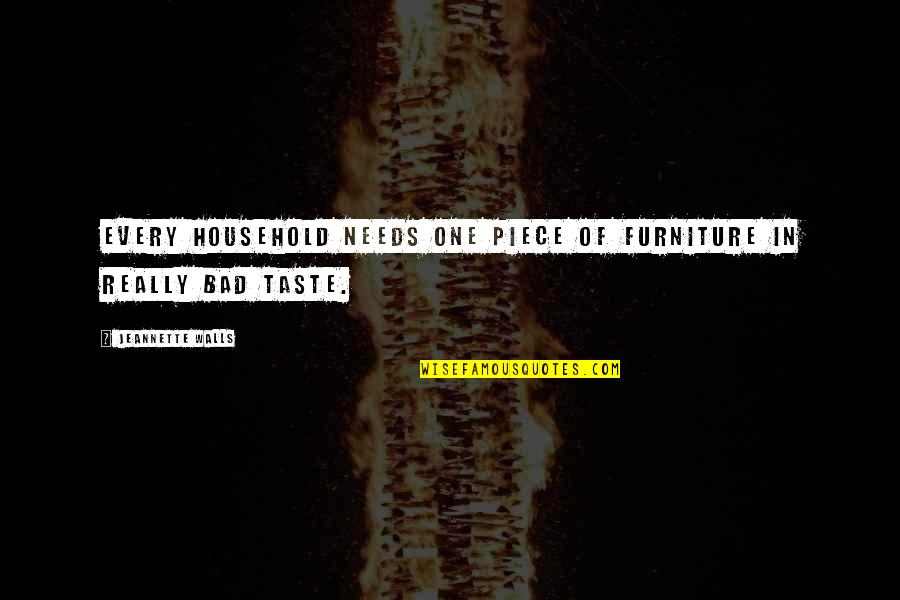 Bad Taste Quotes By Jeannette Walls: Every household needs one piece of furniture in