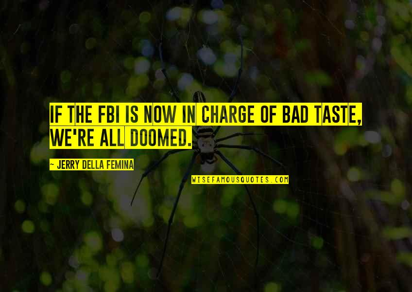 Bad Taste Quotes By Jerry Della Femina: If the FBI is now in charge of