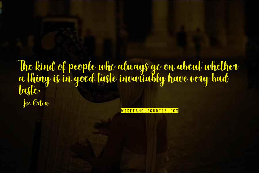 Bad Taste Quotes By Joe Orton: The kind of people who always go on