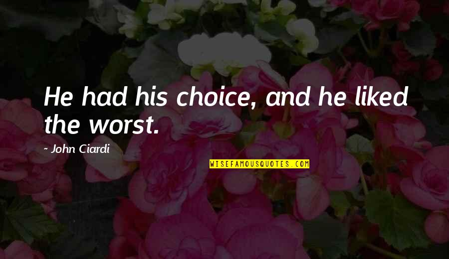 Bad Taste Quotes By John Ciardi: He had his choice, and he liked the