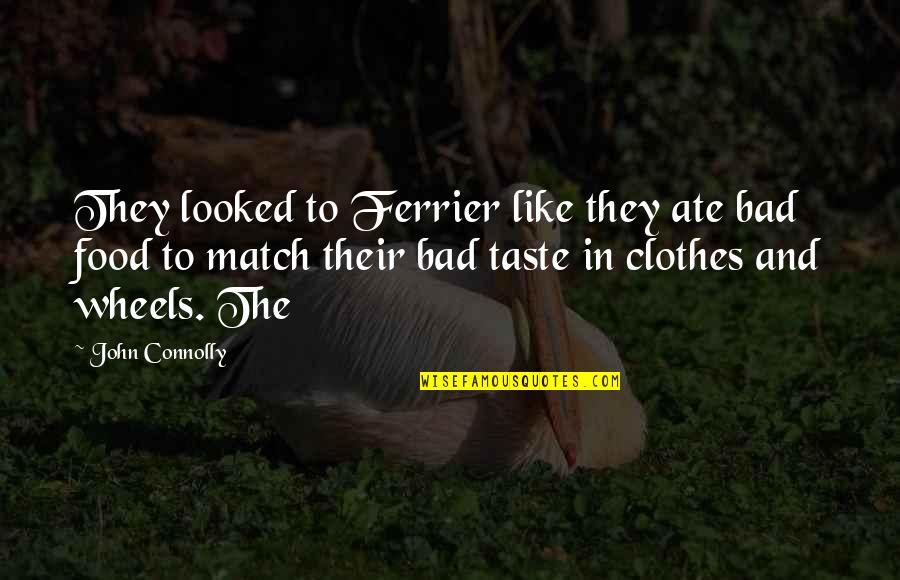 Bad Taste Quotes By John Connolly: They looked to Ferrier like they ate bad