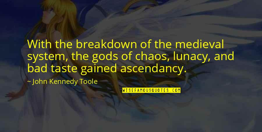 Bad Taste Quotes By John Kennedy Toole: With the breakdown of the medieval system, the