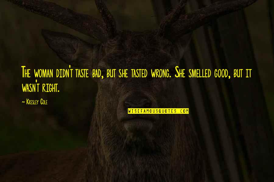 Bad Taste Quotes By Kresley Cole: The woman didn't taste bad, but she tasted