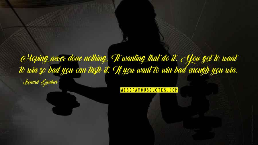 Bad Taste Quotes By Leonard Gardner: Hoping never done nothing. It wanting that do