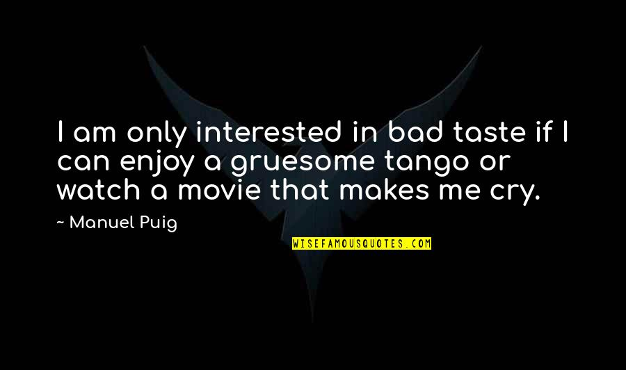 Bad Taste Quotes By Manuel Puig: I am only interested in bad taste if