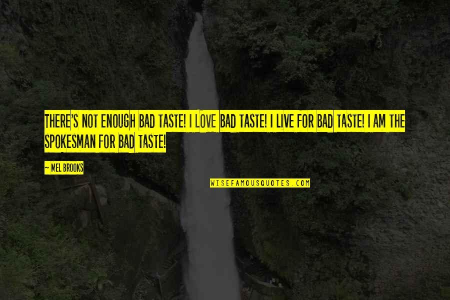Bad Taste Quotes By Mel Brooks: There's not enough bad taste! I LOVE bad