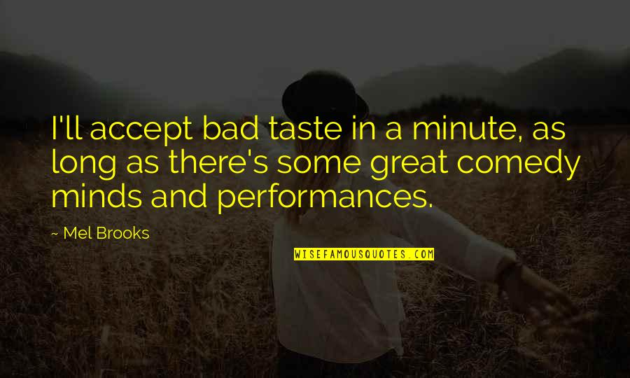 Bad Taste Quotes By Mel Brooks: I'll accept bad taste in a minute, as