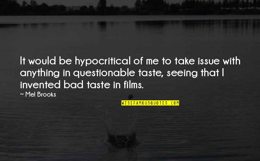 Bad Taste Quotes By Mel Brooks: It would be hypocritical of me to take