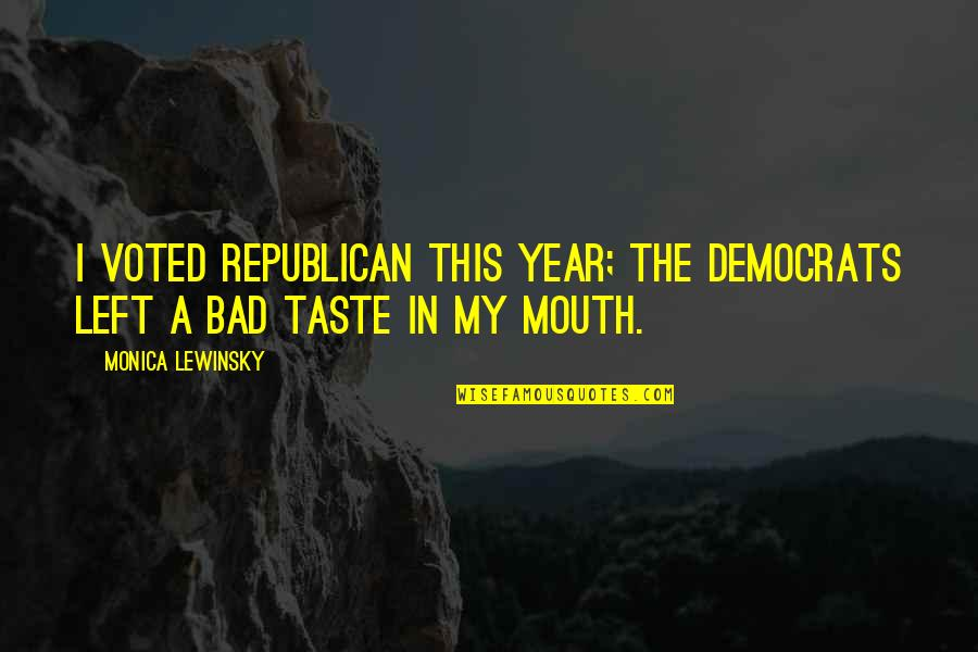 Bad Taste Quotes By Monica Lewinsky: I voted Republican this year; the Democrats left