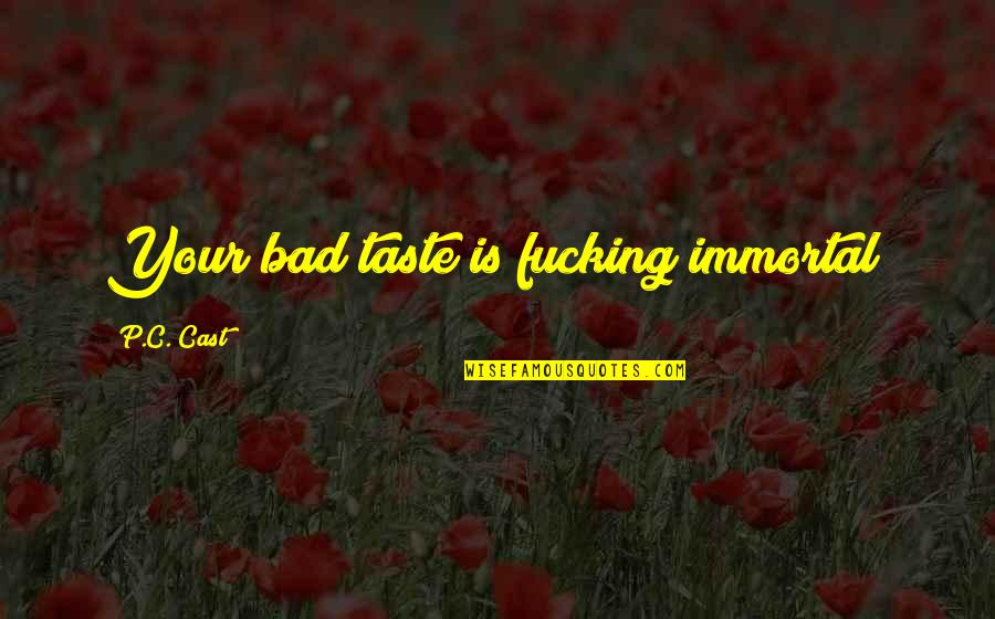 Bad Taste Quotes By P.C. Cast: Your bad taste is fucking immortal!
