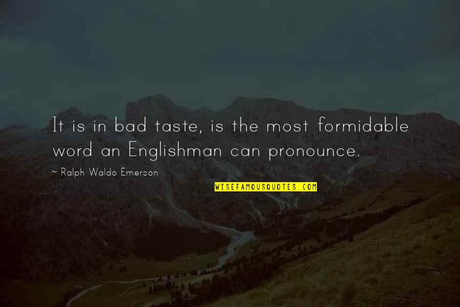 Bad Taste Quotes By Ralph Waldo Emerson: It is in bad taste, is the most