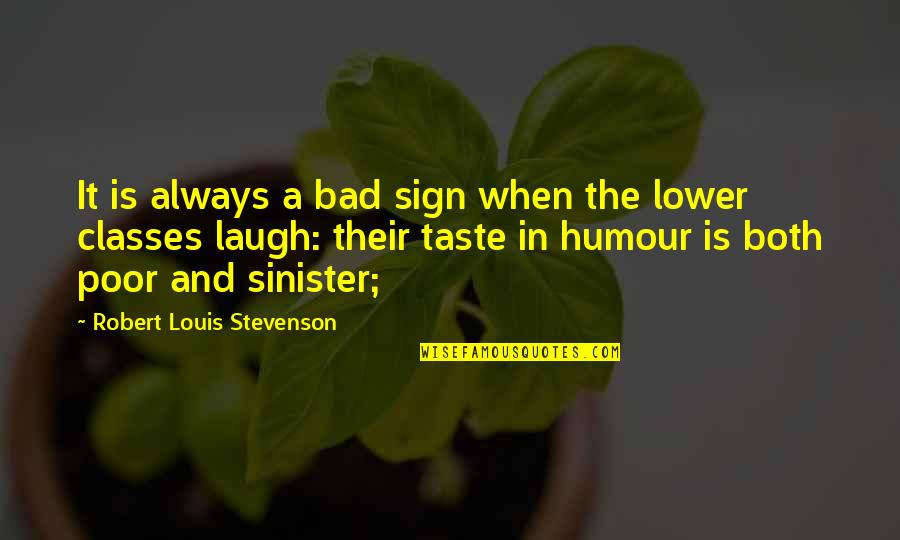 Bad Taste Quotes By Robert Louis Stevenson: It is always a bad sign when the