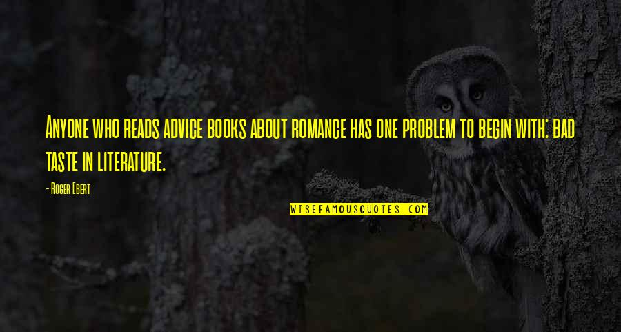 Bad Taste Quotes By Roger Ebert: Anyone who reads advice books about romance has