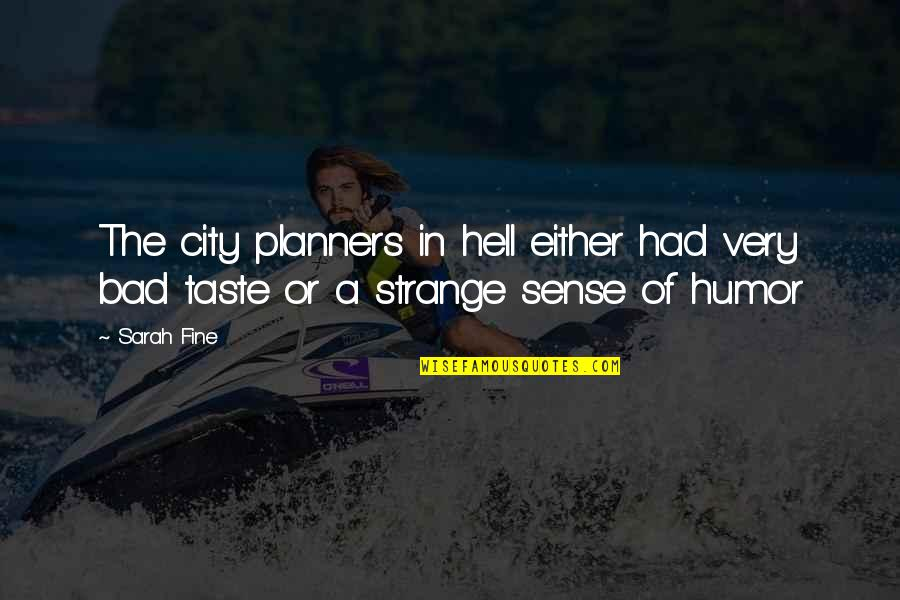 Bad Taste Quotes By Sarah Fine: The city planners in hell either had very