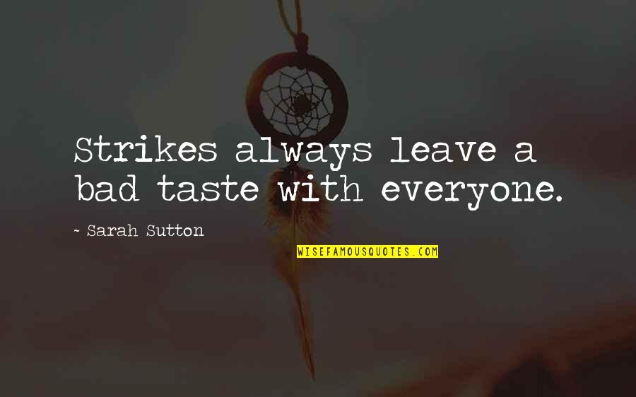 Bad Taste Quotes By Sarah Sutton: Strikes always leave a bad taste with everyone.