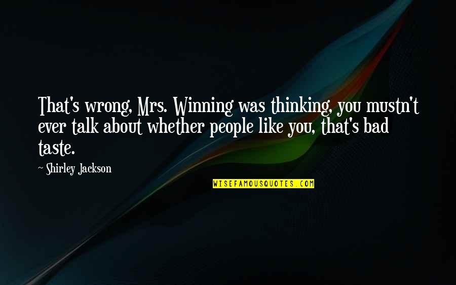 Bad Taste Quotes By Shirley Jackson: That's wrong, Mrs. Winning was thinking, you mustn't