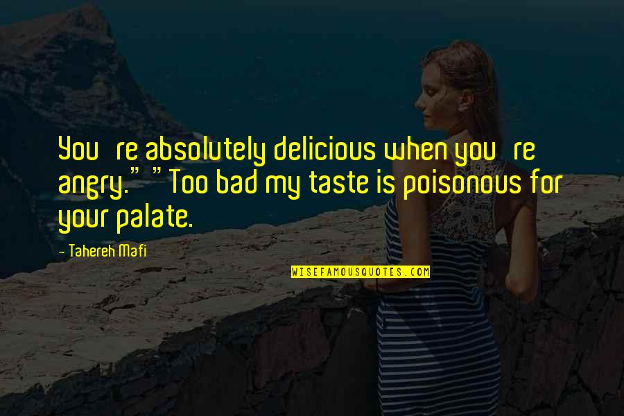 """Bad Taste Quotes By Tahereh Mafi: You're absolutely delicious when you're angry."""" """"Too bad"""