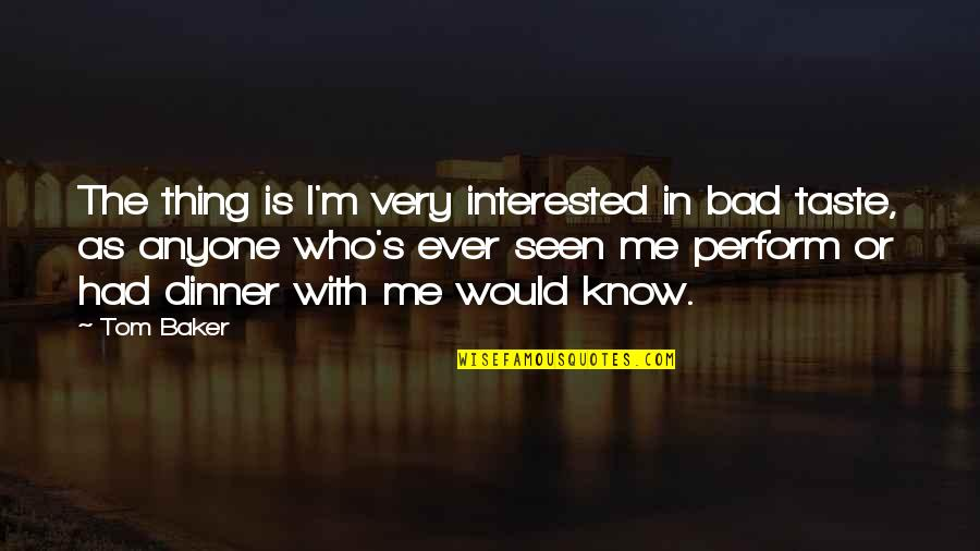 Bad Taste Quotes By Tom Baker: The thing is I'm very interested in bad