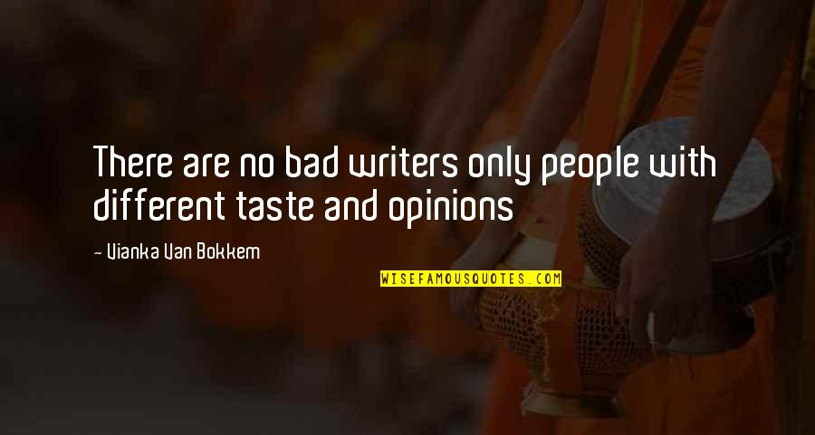 Bad Taste Quotes By Vianka Van Bokkem: There are no bad writers only people with