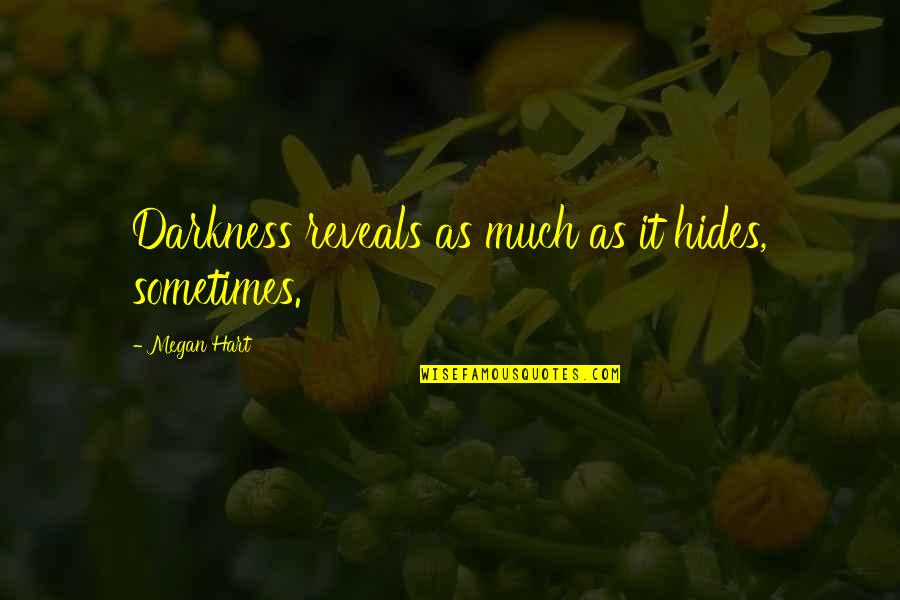 Bad Typing Quotes By Megan Hart: Darkness reveals as much as it hides, sometimes.