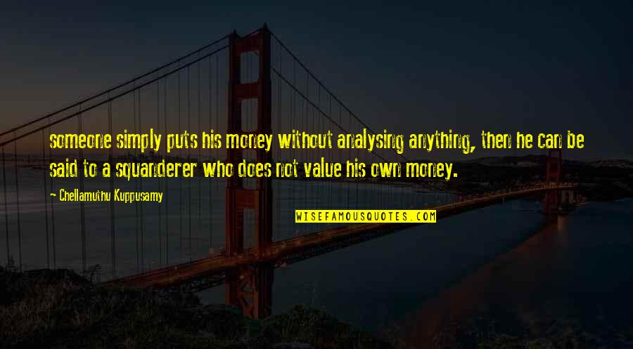 Bad Valentines Day Quotes By Chellamuthu Kuppusamy: someone simply puts his money without analysing anything,