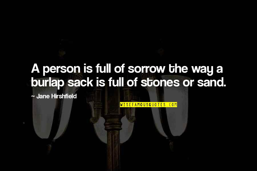 Bad Valentines Day Quotes By Jane Hirshfield: A person is full of sorrow the way